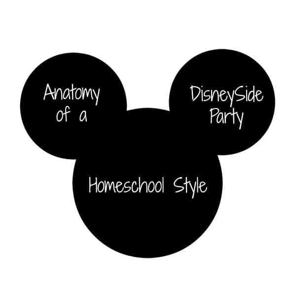 Anatomy of a DisneySide Party Homeschool Style