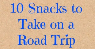 10 Snacks to Take on a Road Trip