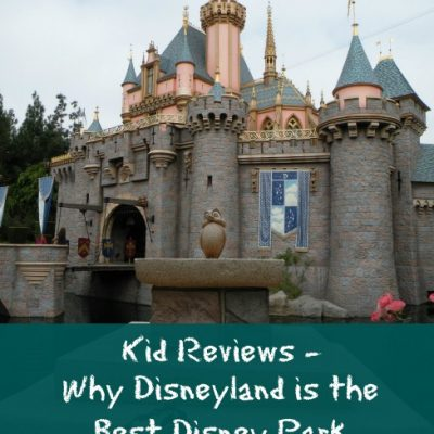 Kid Reviews – Why Disneyland is the Best Disney Park